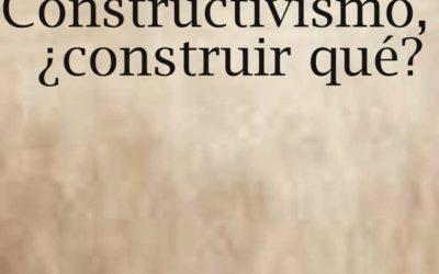 Libro. El Constructivismo ¿Construir qué?