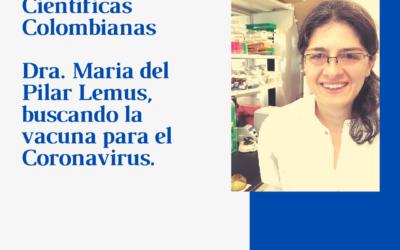 Científicas Colombianas. Dra Maria del Pilar Lemus, buscando la vacuna para el Coronavirus