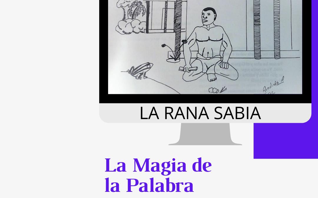 Cuento de esta semana LA RANA SABIA. Libro por entregas LA MAGIA DE LA PALABRA. Cuento de esta semana LA RANA SABIA